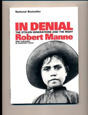 "Robert Manne's essay ""In Denial: The Stolen Generations and the Right"" as published in ultra-Zionist Morrie Schwartz's Quarterly Essay"